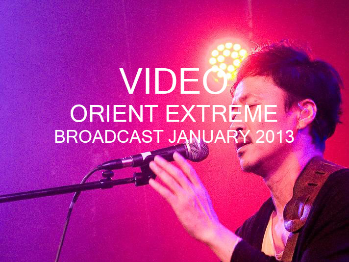 Extreme Orient Broadcast Janaury 2013